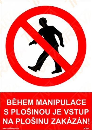 Během manipulace s plošinou je vstup na plošinu zakázán